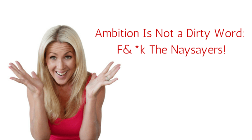 Ambition Is Not a Dirty Word_ F&_k The