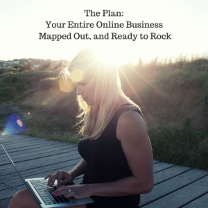 Podcast Episode 23: The Plan: Your Entire Online Business Mapped Out, and Ready to Rock